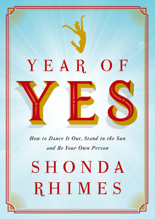 Year of Yes: How to Dance It Out, Stand In the Sun and Be Your Own Person Books