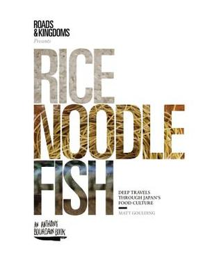 Rice, Noodle, Fish: Deep Travels Through Japan's Food Culture Books