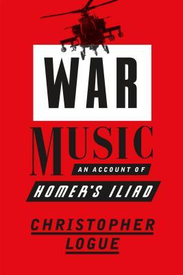 War Music: An Account of Homer's Iliad Books