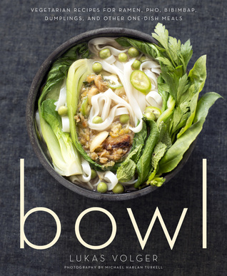 Bowl: Vegetarian Recipes for Ramen, Pho, Bibimbap, Dumplings, and Other One-Dish Meals Books