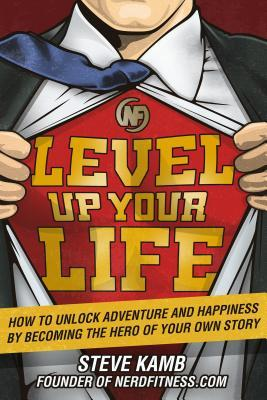 Level Up Your Life: How to Unlock Adventure and Happiness by Becoming the Hero of Your Own Story Books
