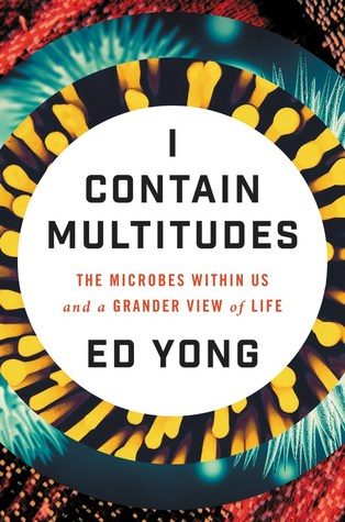 I Contain Multitudes: The Microbes Within Us and a Grander View of Life Books
