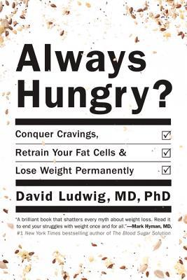 Always Hungry?: Conquer Cravings, Retrain Your Fat Cells, and Lose Weight Permanently Books