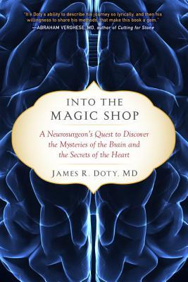 Into the Magic Shop: A Neurosurgeon's Quest to Discover the Mysteries of the Brain and the Secrets of the Heart Books