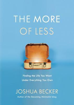 The More of Less: Finding the Life You Want Under Everything You Own Books