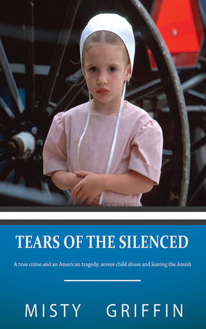 Tears of the Silenced:A True Crime and an American Tragedy; Severe Child Abuse and Leaving the Amish Books