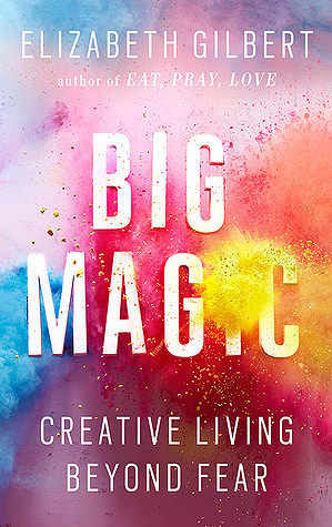 Big Magic: Creative Living Beyond Fear Books