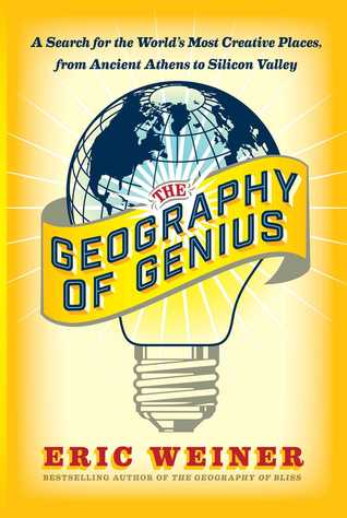 The Geography of Genius: A Search for the World's Most Creative Places from Ancient Athens to Silicon Valley Books