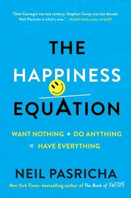 The Happiness Equation: Want Nothing + Do Anything = Have Everything Books