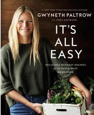 It's All Easy: Delicious Weekday Recipes for the Super-Busy Home Cook Books