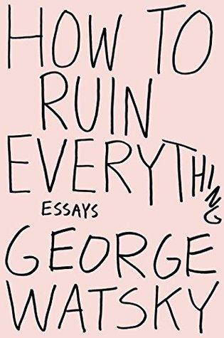 How to Ruin Everything: Essays Books