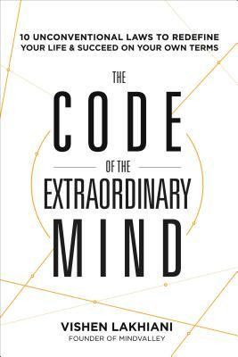 The Code of the Extraordinary Mind: 10 Unconventional Laws to Redefine Your Life and Succeed On Your Own Terms Books