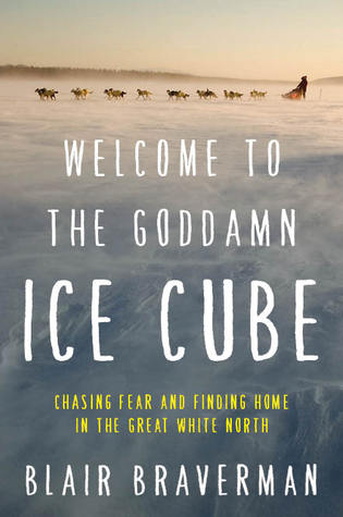 Welcome to the Goddamn Ice Cube: Chasing Fear and Finding Home in the Great White North Books