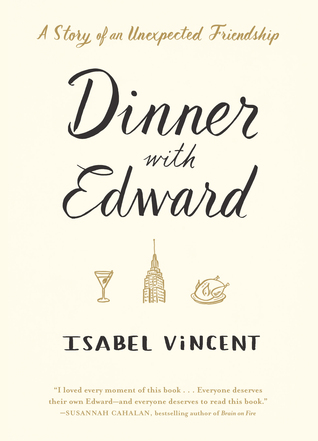 Dinner with Edward: A Story of an Unexpected Friendship Books