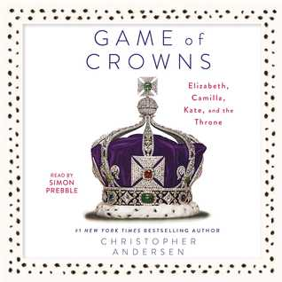 Game of Crowns: Elizabeth, Camilla, Kate, and the Throne Books