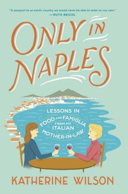 Only in Naples: Lessons in Food and Famiglia from My Italian Mother-in-Law Books