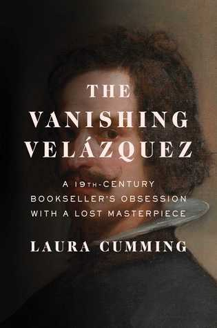 The Vanishing Velázquez: A 19th Century Bookseller's Obsession with a Lost Masterpiece Books