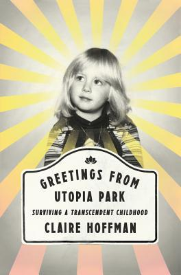 Greetings from Utopia Park: Surviving a Transcendent Childhood Books