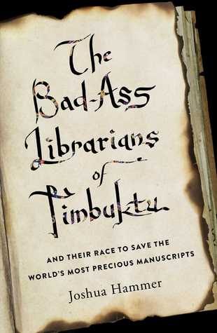 The Bad-Ass Librarians of Timbuktu: And Their Race to Save the World's Most Precious Manuscripts Books