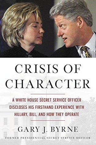 Crisis of Character: A White House Secret Service Officer Discloses His Firsthand Experience with Hillary, Bill, and How They Operate Books