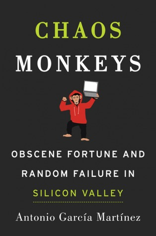 Chaos Monkeys: Obscene Fortune and Random Failure in Silicon Valley Books
