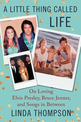 A Little Thing Called Life: From Elvis's Graceland to Bruce Jenner's Caitlyn & Songs in Between Books