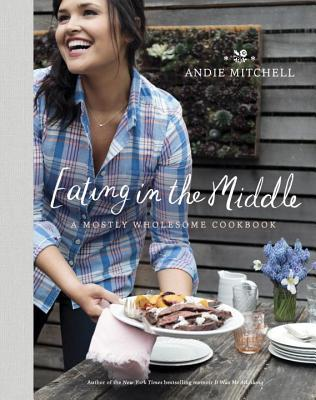 Eating in the Middle: A Mostly Wholesome Cookbook Books
