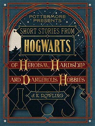 Short Stories from Hogwarts of Heroism, Hardship and Dangerous Hobbies (Pottermore Presents, #1) Books