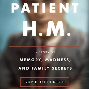 Patient H.M.: A Story of Memory, Madness, and Family Secrets Books