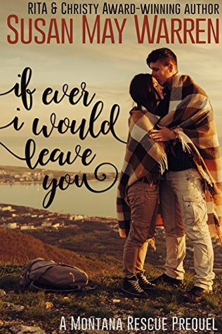 If Ever I Would Leave You (Montana Rescue #0.5) Books