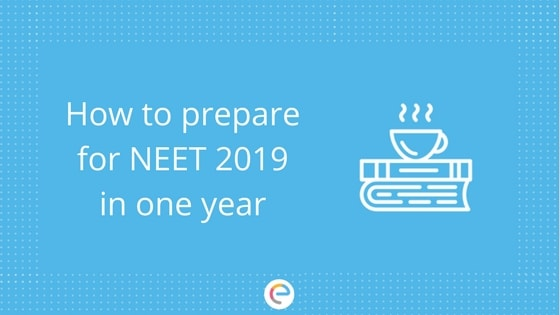 How To Prepare For NEET 2019 In One Year Study Plan From Class 11