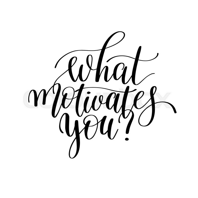 What motivates you? - hand lettering positive quote about business - what motivates you