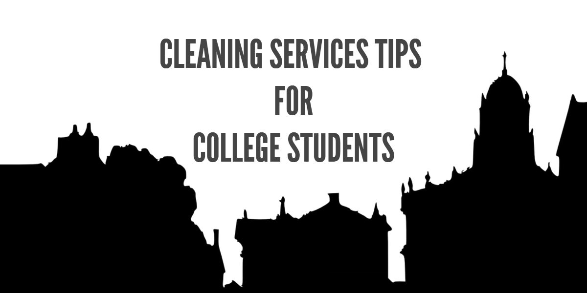 Cleaning Services Tips for College Students and Dorms Valencia CA