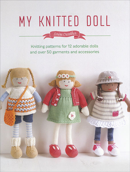 My Knitted Doll from KnitPicks Knitting by Louise Crowther On Sale