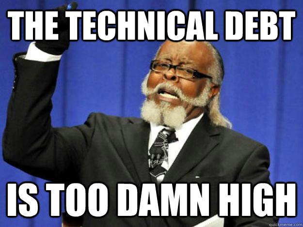 technical debt is too damn high.jpg