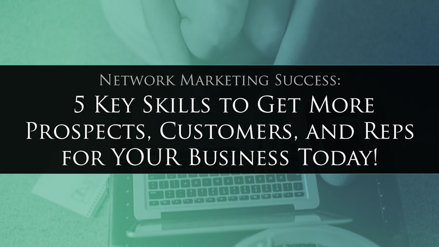 Network Marketing Success 5 Key Skills to Get More Prospects