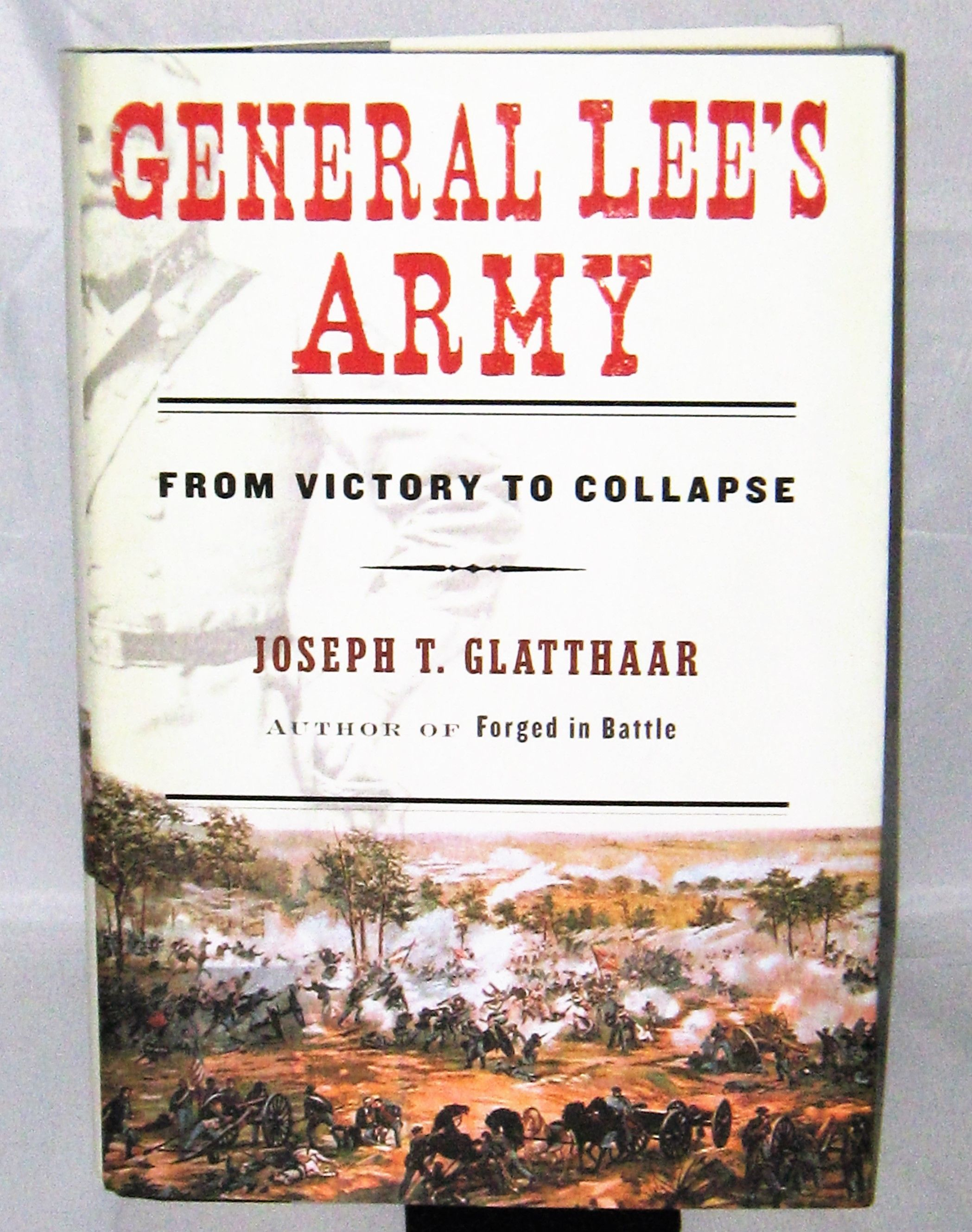 Glatthaar General Lee S Army From Victory To Collapse By Joseph T Glatthaar Signed First Edition 2008 From Books About The South And Biblio