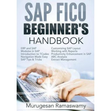 SAP Fico Beginners Hand Book Your SAP User Manual, SAP for Dummies - sap for beginners