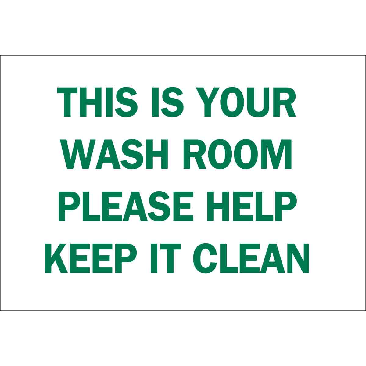 Keep It Clean This Is Your Washroom Please Help Keep It Clean Sign