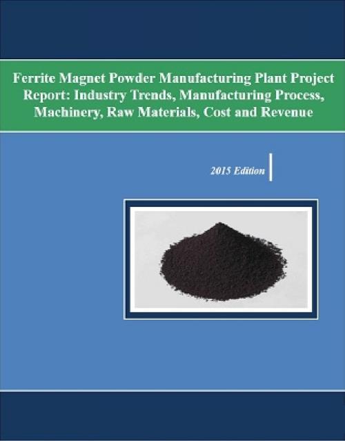Ferrite Magnet Powder Manufacturing Plant Project Report Industry - manufacturing project report
