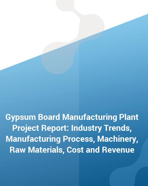 Gypsum Board Manufacturing Plant Project Report Industry Trends