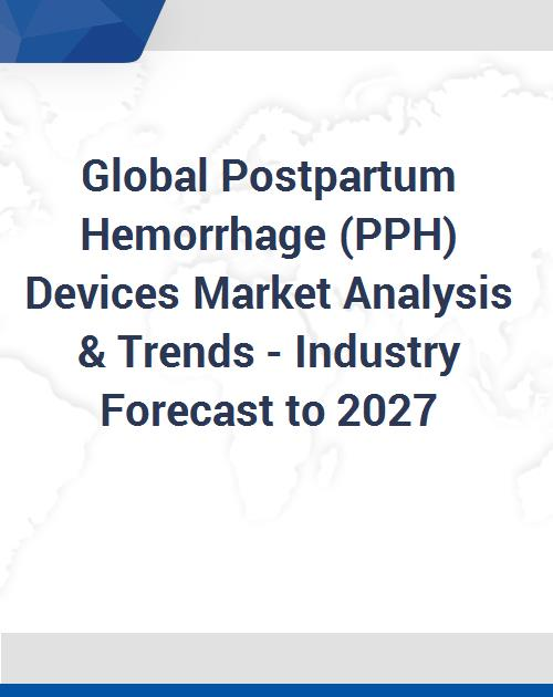 Global Postpartum Hemorrhage (PPH) Devices Market Analysis  Trends