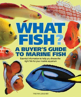 What Fish? a Buyer's Guide to Marine Fish : Tristan Lougher