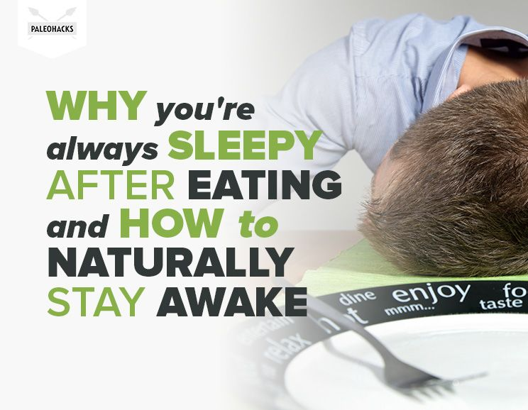 Why You\u0027re Always Sleepy After Eating and How to Naturally Stay Awake
