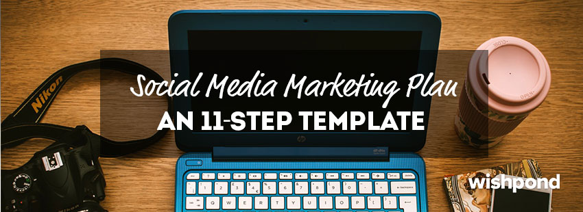 Social Media Marketing Plan An 11-Step Template