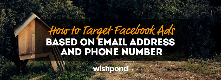 How to Target Facebook Ads Based on Email Address amp; Phone Number