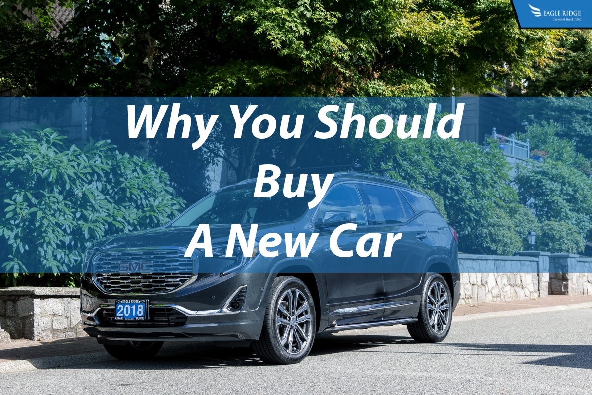 Should I Buy A New Car Why You Should Buy A New Car Eagle Ridge Gm