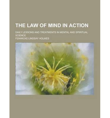 The Law of Mind in Action; Daily Lessons and Treatments in Mental and Spiritual Science ...