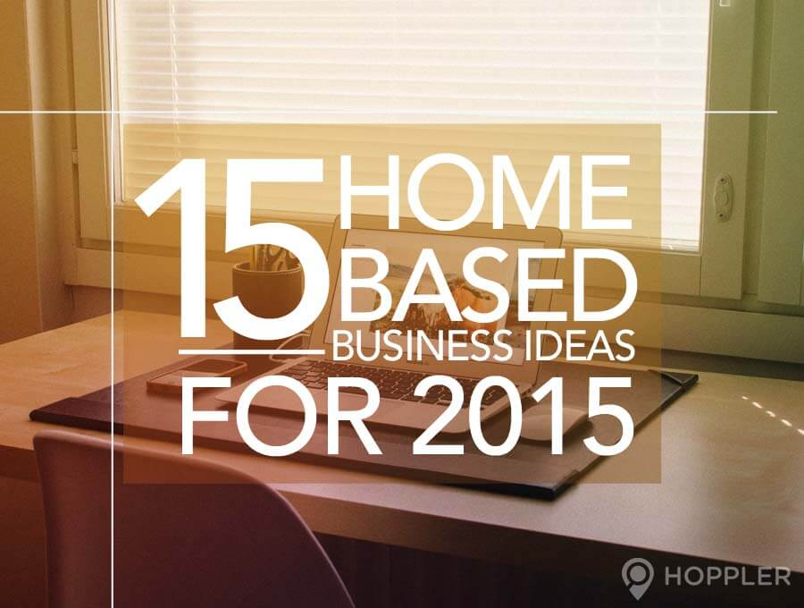 15 Home-Based Business Ideas for 2015 - business ideas from home