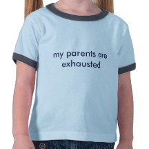 my parents are exhausted t shirt The Real Reason Parents are Always So Tired
